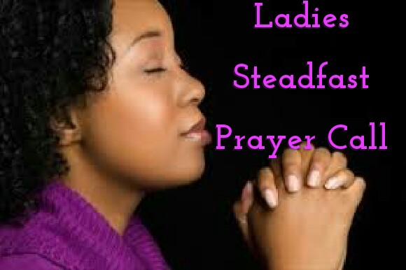 Ladies Steadfast Prayer Call
